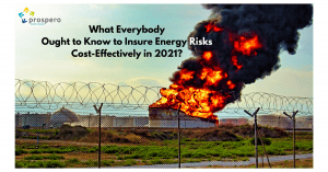 What Everybody Ought to Know to Insure Energy Risks Cost-Effectively in 2021